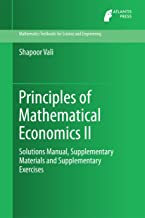 Principles of Mathematical Economics II: Solutions Manual, Supplementary Materials and Supplementary Exercises (Mathematics Textbooks for Science and Engineering Book 4)