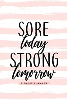Sore Today Strong Tomorrow Fitness Planner: Workout Log and Meal Planning Notebook to Track Nutrition, Diet, and Exercise - A Weight Loss Journal for ... Tracker Book, Diary for Workouts and Wellness