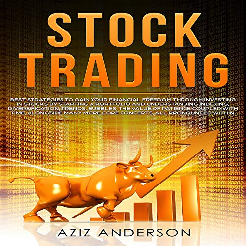 Stock Trading: Best Strategies to Gain Your Financial Freedom Through Investing in Stocks by Starting a Portfolio and Understanding Indexing, Diversification, Trends, Bubbles, the Value of Patience Coupled with Time, Alongside Many More Concepts, All Pronounced Within