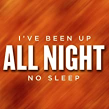 Best i ve been up all night no sleep Reviews