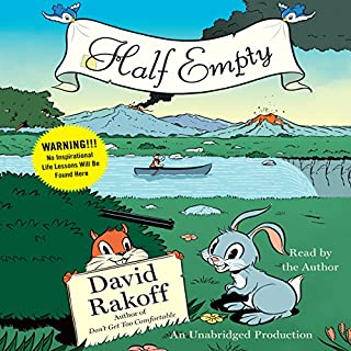 Half Empty                   By:                                                                                                                                 David Rakoff                               Narrated by:                                                                                                                                 David Rakoff                      Length: 6 hrs and 48 mins     725 ratings     Overall 4.3