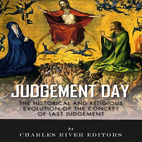 Judgment Day: The Historical and Religious Evolution of the Concept of Last Judgment Audiobook By Charles River Editors cover art