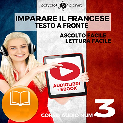 Imparare il Francese: Lettura Facile - Ascolto Facile - Testo a Fronte: Francese Corso Audio Num. 3 [Learn French: Easy Reading - Easy Audio] cover art