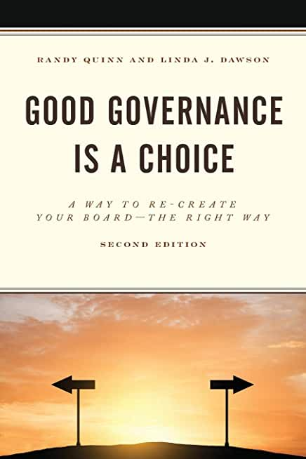 Good Governance Is a Choice: A Way to Re-Create Your Board - the Right Way