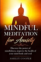 Sponsored Ad - Mindful meditation for anxiety: Discover the power of mindfulness, improve the health of your mind body and...