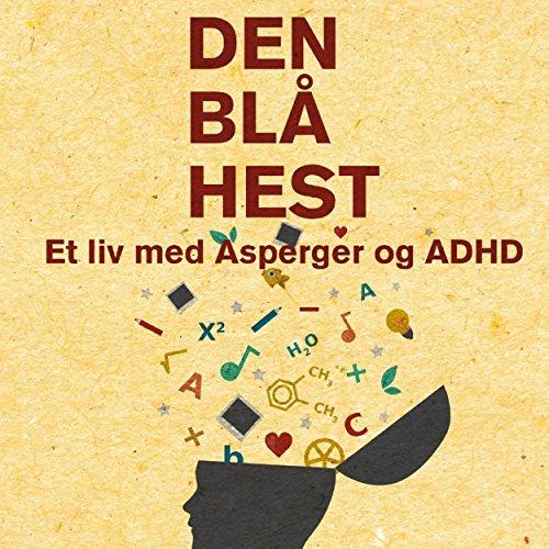 Den blå hest - et liv med Asperger og ADHD audiobook cover art