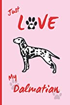 Just Love My Dalmatian: BLANK LINED DOG JOURNAL. Keep Track of Your Dog's Life: Record Veterinarians Visits, Track Food, V...