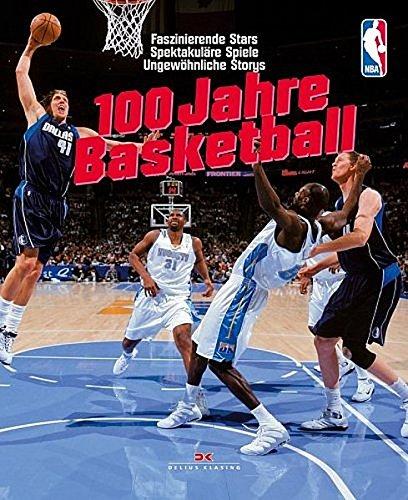 Basketball: 100 Jahre - Faszinierende Stars /Spektakuläre Spiele /Ungewöhnliche Storys