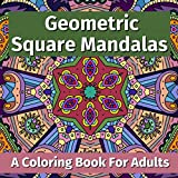 Geometric Square Mandalas: A Coloring Book for Adults
