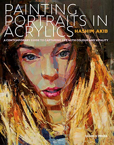 Painting Portraits in Acrylic: A Practical Guide to Contemporary Portraiture