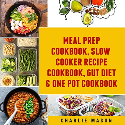 『Meal Prep Cookbook, Slow Cooker Recipe Cookbook, Gut Diet & One Pot Cookbook』のカバーアート