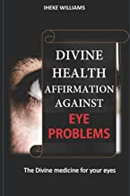 DIVINE HEALTH AFFIRMATIONS AGAINST EYE PROBLEMS: A THERAPY THAT WORKS