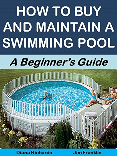 How to Buy and Maintain a Swimming Pool: A Beginner's Guide (More for Less Guides Book 28)