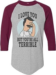 Bob Belcher Raglan Baseball T-Shirt I Love You But You're All Terrible Tee Gift