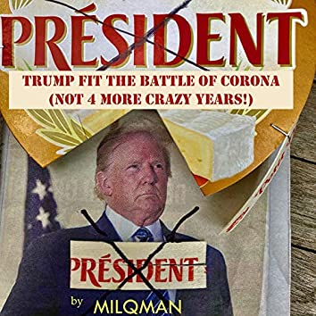 Trump Fit the Battle of Corona (Not 4 More Crazy Years)