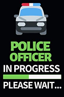 "Police Officer In Progress Please Wait: Funny Police Officer Notebook/Journal (6"" X 9"") Great Thank You / Retirement / App..."