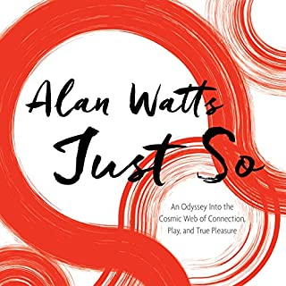 Just So     An Odyssey into the Cosmic Web of Connection, Play, and True Pleasure              By:                                                                                                                                 Alan Watts                               Narrated by:                                                                                                                                 Alan Watts                      Length: 10 hrs and 31 mins     600 ratings     Overall 4.9