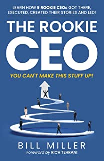 The Rookie CEO, You Can't Make This Stuff Up!: Learn how 9 rookie CEOs got there, executed, created their stories and led!