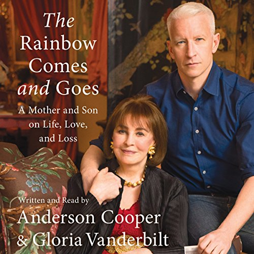 The Rainbow Comes and Goes     A Mother and Son on Life, Love, and Loss              By:                                                                                                                                 Anderson Cooper                               Narrated by:                                                                                                                                 Anderson Cooper,                                                                                        Gloria Vanderbilt                      Length: 6 hrs and 16 mins     3,232 ratings     Overall 4.6