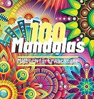 100 Mandalas Malbuch fuer Erwachsene: 100 Toller Antistress-Zeitvertreib zum Entspannen mit schoenen Malvorlagen zum Ausmalen, Die Ultimative Sammlung von Mandala-Mustern fuer Spass und Friedliche Zeit