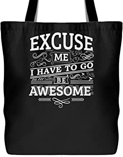 Excuse Me I Have To Go Be Awesome Canvas Tote Bag - Shoulder Bag