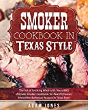 Smoker Cookbook in Texas Style: The Art of Smoking Meat with Texas BBQ, Ultimate Smoker Cookbook for Real Pitmasters, Irresistible Barbecue Recipes in Texas Style (English Edition)