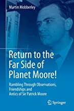 Return to the Far Side of Planet Moore!: Rambling Through Observations, Friendships and Antics of Sir Patrick Moore
