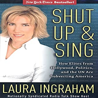 Shut Up & Sing     How Elites from Hollywood, Politics, and the UN are Subverting America              By:                                                                                                                                 Laura Ingraham                               Narrated by:                                                                                                                                 Erin Novotny                      Length: 12 hrs and 32 mins     13 ratings     Overall 3.9