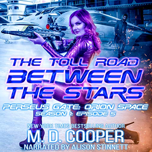 The Toll Road Between the Stars      Perseus Gate, Book 5              By:                                                                                                                                 M. D. Cooper                               Narrated by:                                                                                                                                 Alison Stinnett                      Length: 2 hrs and 41 mins     11 ratings     Overall 4.9