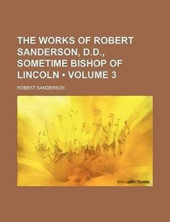 The Works of Robert Sanderson, D.D., Sometime Bishop of Lincoln (Volume 3)