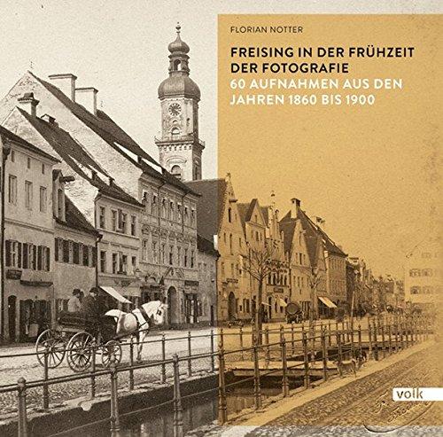 Freising in der Frühzeit der Fotografie (Freising in historischen Aufnahmen)
