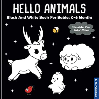 Hello Animals - Black And White Book For Babies 0-6 Months: Developing Baby High Contrast Toy For Newborns / My First Sens...