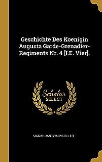 Geschichte Des Koenigin Augusta Garde-Grenadier-Regiments Nr. 4 [i.E. Vier]. (German Edition)