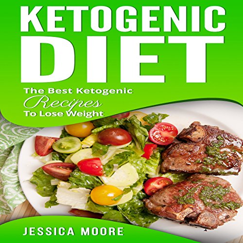 Ketogenic Diet: The Best Ketogenic Recipes to Lose Weight cover art