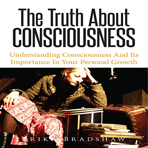 The Truth About Consciousness audiobook cover art