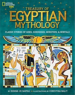 Treasury of Egyptian Mythology: Classic Stories of Gods, Goddesses, Monsters & Mortals (National Geographic Kids) by [Donna Jo Napoli, Christina Balit]