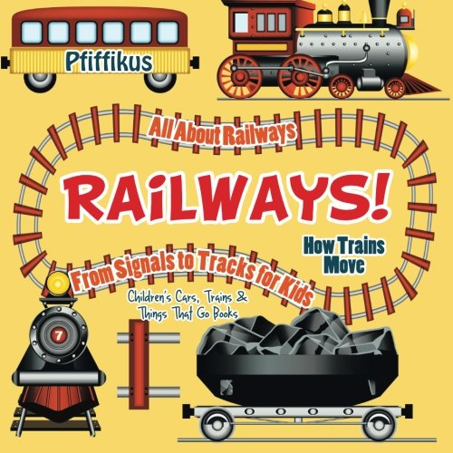 Railways! How Trains Move - All about Railways: From Signals to Tracks for...