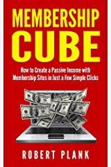 Membership Cube: How to Create a Passive Income in Just a Few Simple Clicks Kindle Edition