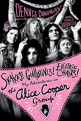Snakes! Guillotines! Electric Chairs! My Adventures in the Alice Cooper Band (English Edition)