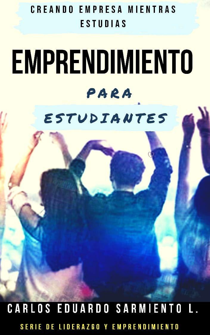 Emprendimiento para Estudiantes: ideas para Crear empresa mientras estudias (Spanish Edition)