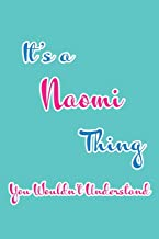 It's a Naomi Thing You Wouldn't Understand: Blank Lined 6x9 Name Monogram Emblem Journal/Notebooks as Birthday, Anniversary, Christmas, Thanksgiving, ... Holiday or occasion Gifts For Girls and Women