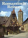 Romantisch Reisen in Deutschland. Ein Wegweiser zu historischen Reisezielen in Deutschland -