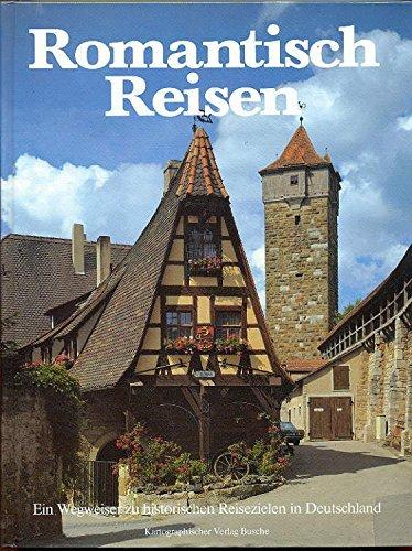 Romantisch Reisen in Deutschland. Ein Wegweiser zu historischen Reisezielen in Deutschland