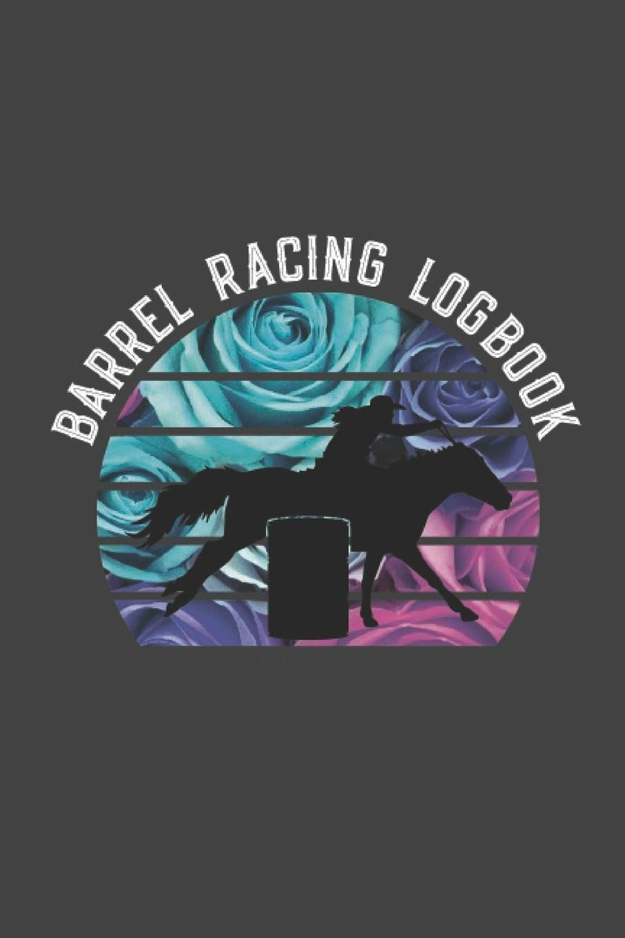 Image OfBarrel Racing Logbook: Barrel Racer Tracker - Horse Lovers Log Book - Pole Bending Diary For Rodeo Cowgirls