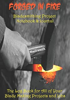 Bladesmith -- Forged in Fire: Bladesmithing Project Notebook & Journal  The Log Book for All of Your Blade Making Projects and Jobs