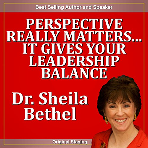 Perspective Really Matters...It Gives Your Leadership Balance     The 30-Minute 'New Breed of Leader' Success Series              By:                                                                                                                                 Sheila Murray Bethel                           Length: 29 mins     2 ratings     Overall 3.5