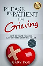 Please Be Patient, I'm Grieving: How to Care For and Support the Grieving Heart (Good Grief Series)