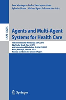 Agents and Multi-Agent Systems for Health Care (Lecture Notes in Computer Science (10685))