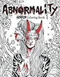 Abnormality: Horror Coloring Book for Adults   A Terrifying Collection of Creepy, Spine-Chilling & Gorgeous Illustrations for Adults - Scary Gifts for Men & Women