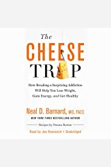 The Cheese Trap: How Breaking a Surprising Addiction Will Help You Lose Weight, Gain Energy, and Get Healthy Audio CD